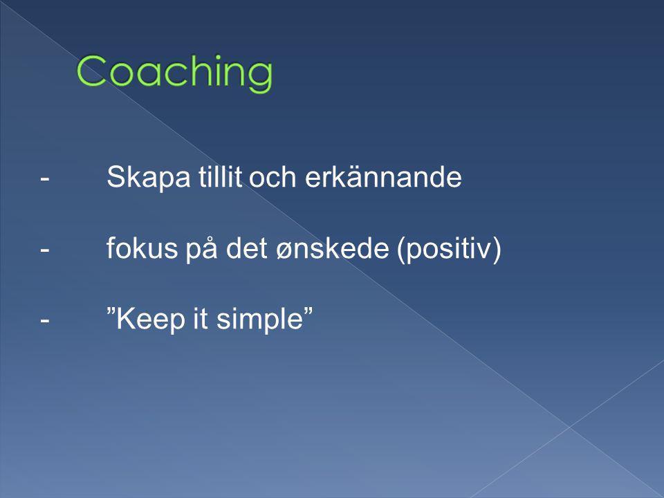 -Skapa tillit och erkännande -fokus på det ønskede (positiv) - Keep it simple