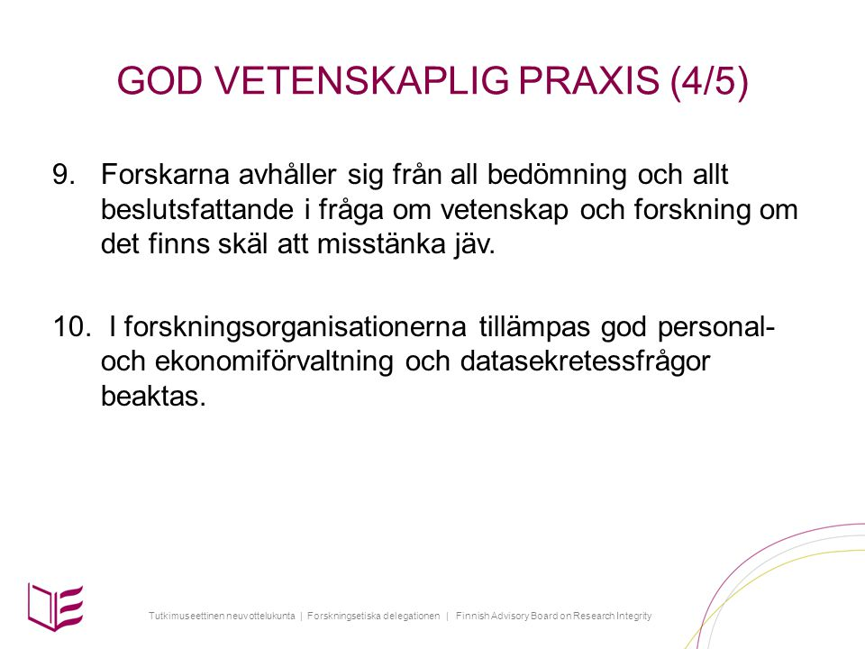 Tutkimuseettinen neuvottelukunta | Forskningsetiska delegationen | Finnish Advisory Board on Research Integrity GOD VETENSKAPLIG PRAXIS (4/5) 9.Forska