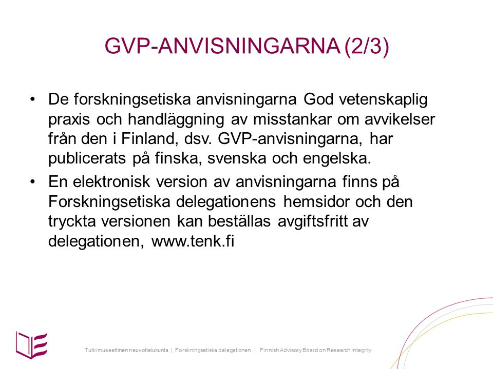 Tutkimuseettinen neuvottelukunta | Forskningsetiska delegationen | Finnish Advisory Board on Research Integrity GVP-ANVISNINGARNA (3/3) GVP-anvisningarna erbjuder alla som bedriver forskning en modell för god vetenskaplig praxis.