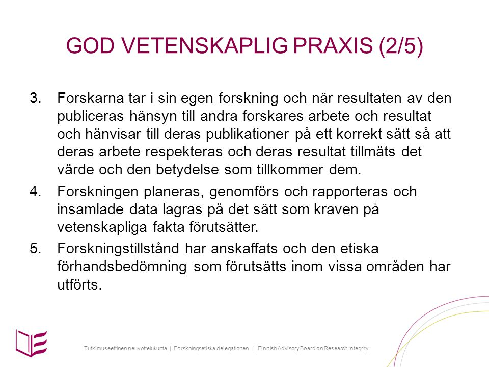 Tutkimuseettinen neuvottelukunta | Forskningsetiska delegationen | Finnish Advisory Board on Research Integrity GOD VETENSKAPLIG PRAXIS (2/5) 3.Forska