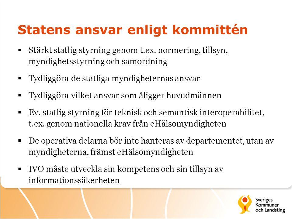 Statens ansvar enligt kommittén  Stärkt statlig styrning genom t.ex. normering, tillsyn, myndighetsstyrning och samordning  Tydliggöra de statliga m