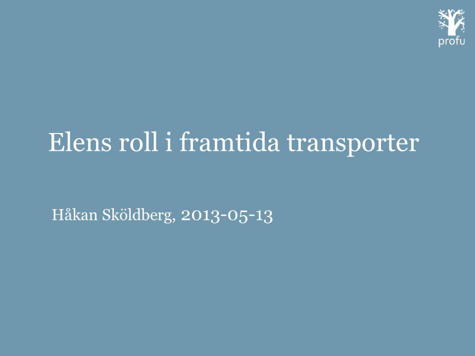 Elens roll i framtida transporter Håkan Sköldberg, 2013-05-13