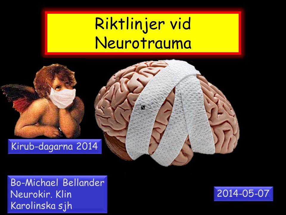 Riktlinjer vid Neurotrauma Bo-Michael Bellander Neurokir. Klin Karolinska sjh Bo-Michael Bellander Neurokir. Klin Karolinska sjh 2014-05-07 Kirub-daga