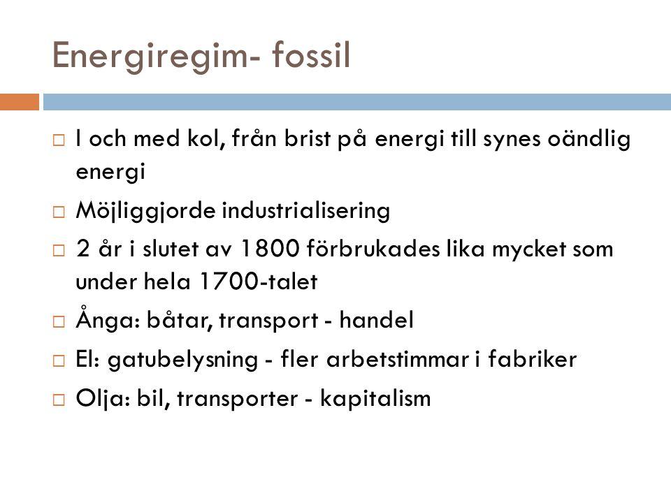 Energiregim- fossil  I och med kol, från brist på energi till synes oändlig energi  Möjliggjorde industrialisering  2 år i slutet av 1800 förbrukad