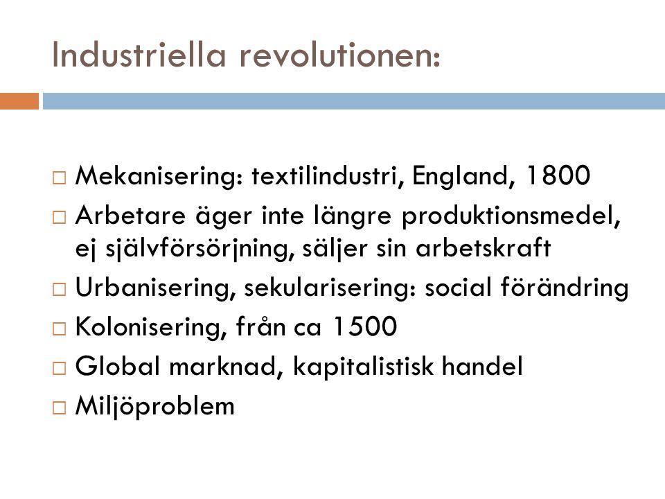 Industriella revolutionen:  Mekanisering: textilindustri, England, 1800  Arbetare äger inte längre produktionsmedel, ej självförsörjning, säljer sin