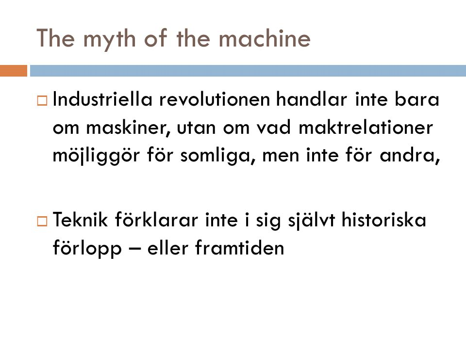 The myth of the machine  Industriella revolutionen handlar inte bara om maskiner, utan om vad maktrelationer möjliggör för somliga, men inte för andr