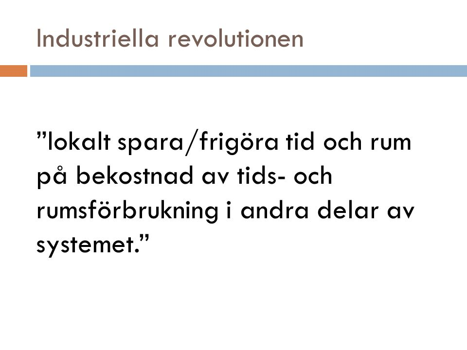 """Industriella revolutionen """"lokalt spara/frigöra tid och rum på bekostnad av tids- och rumsförbrukning i andra delar av systemet."""""""