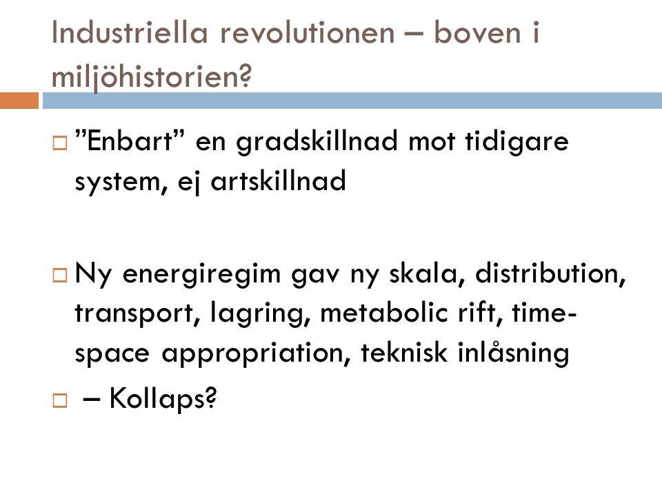 """Industriella revolutionen – boven i miljöhistorien?  """"Enbart"""" en gradskillnad mot tidigare system, ej artskillnad  Ny energiregim gav ny skala, dist"""