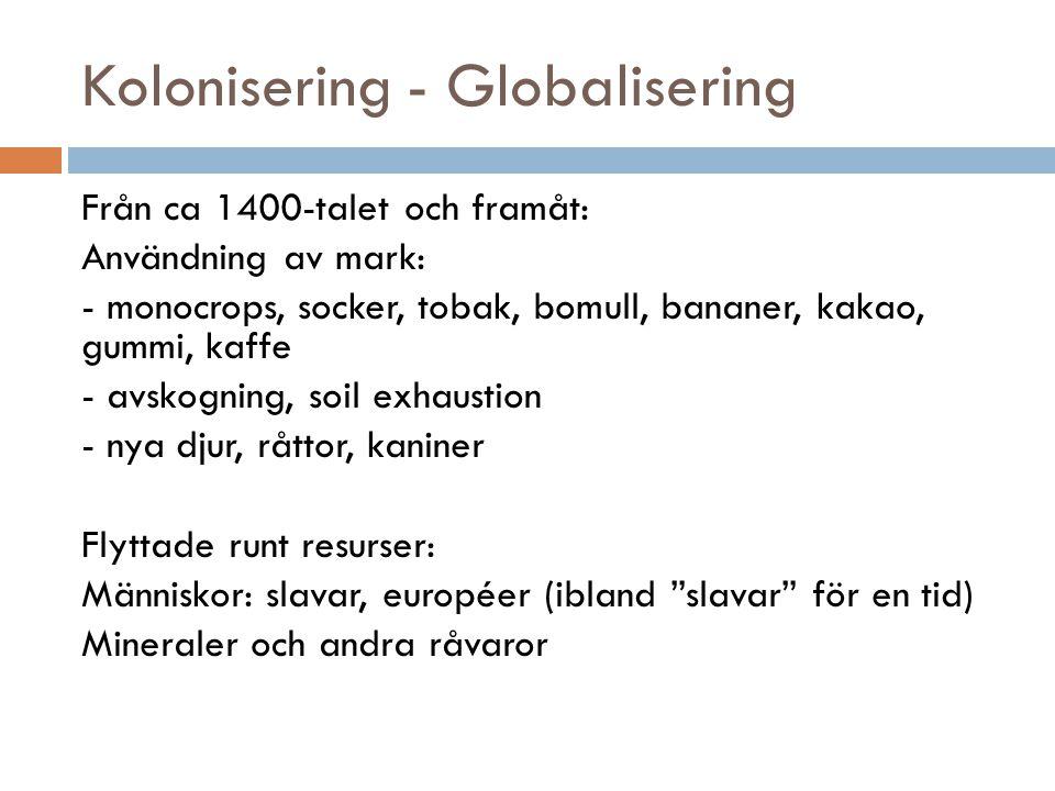 Kolonisering - Globalisering  Kolonierna ett sätt att få billig arbetskraft till arbetskrävande processer, odla lyxvaror, ta råvaror  Skatt och begränsningar i landägande effektiva sätt få billig arbetskraft (tvinga folk att tjäna pengar)  1800-talet – 6 130 000 slavar  Sammanlagt 20 milj.