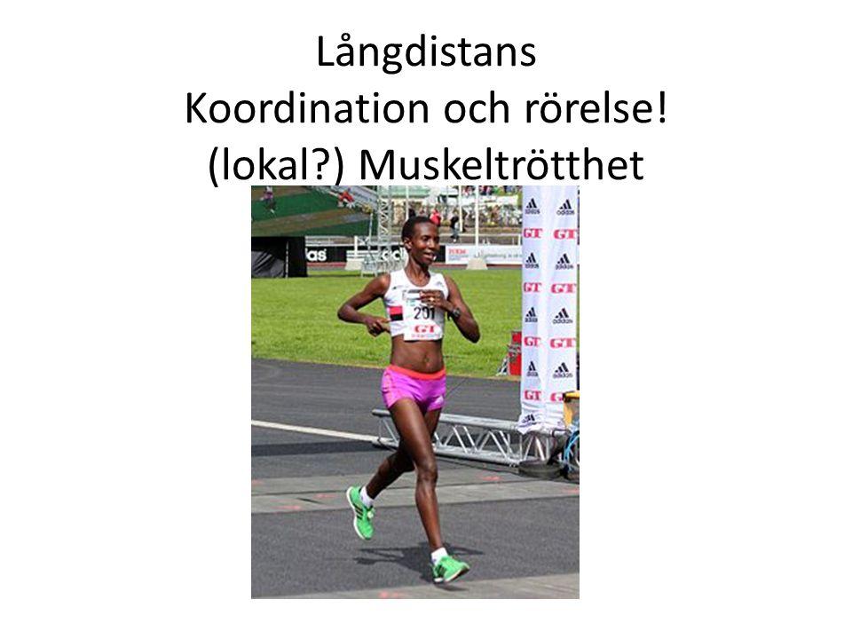 Långdistans Koordination och rörelse! (lokal?) Muskeltrötthet