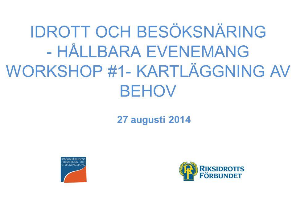 IDROTT OCH BESÖKSNÄRING - HÅLLBARA EVENEMANG WORKSHOP #1- KARTLÄGGNING AV BEHOV 27 augusti 2014