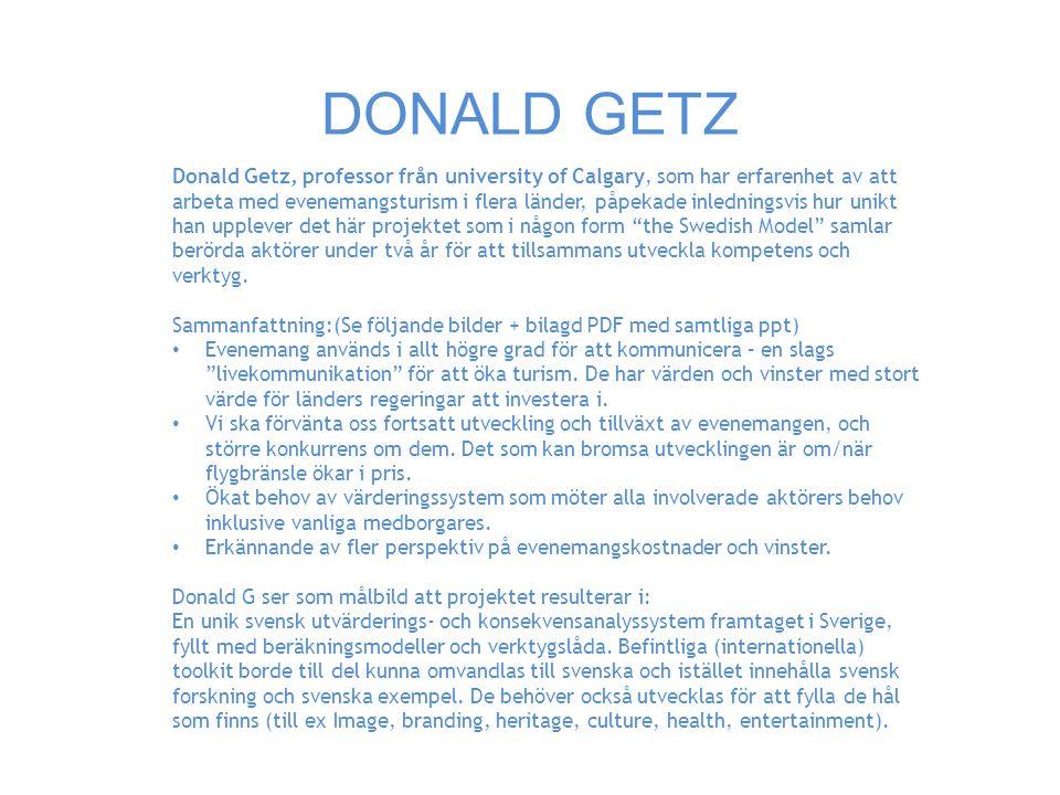 DONALD GETZ Donald Getz, professor från university of Calgary, som har erfarenhet av att arbeta med evenemangsturism i flera länder, påpekade inledningsvis hur unikt han upplever det här projektet som i någon form the Swedish Model samlar berörda aktörer under två år för att tillsammans utveckla kompetens och verktyg.