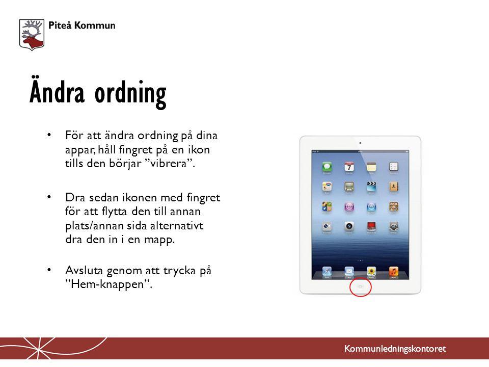 """Kommunledningskontoret För att ändra ordning på dina appar, håll fingret på en ikon tills den börjar """"vibrera"""". Dra sedan ikonen med fingret för att f"""