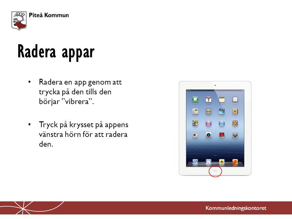 """Kommunledningskontoret Radera en app genom att trycka på den tills den börjar """"vibrera"""". Tryck på krysset på appens vänstra hörn för att radera den. R"""