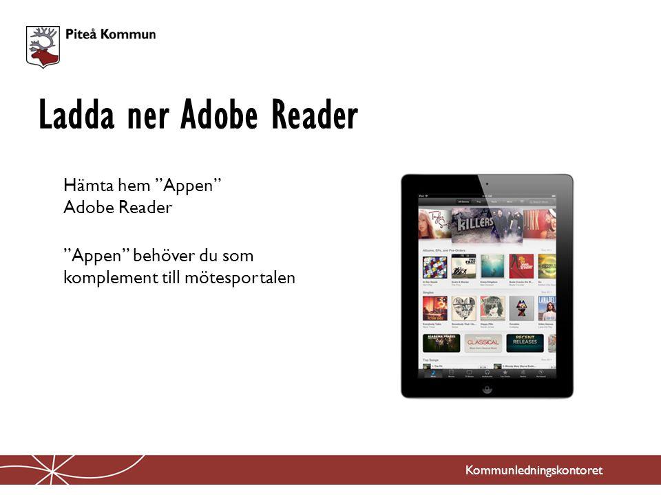 """Kommunledningskontoret Hämta hem """"Appen"""" Adobe Reader """"Appen"""" behöver du som komplement till mötesportalen Ladda ner Adobe Reader"""