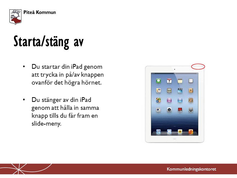 Du startar din iPad genom att trycka in på/av knappen ovanför det högra hörnet. Du stänger av din iPad genom att hålla in samma knapp tills du får fra