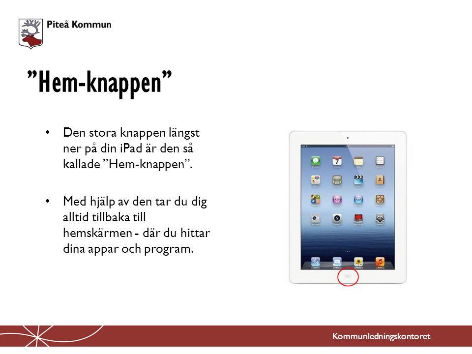 """Kommunledningskontoret Den stora knappen längst ner på din iPad är den så kallade """"Hem-knappen"""". Med hjälp av den tar du dig alltid tillbaka till hems"""