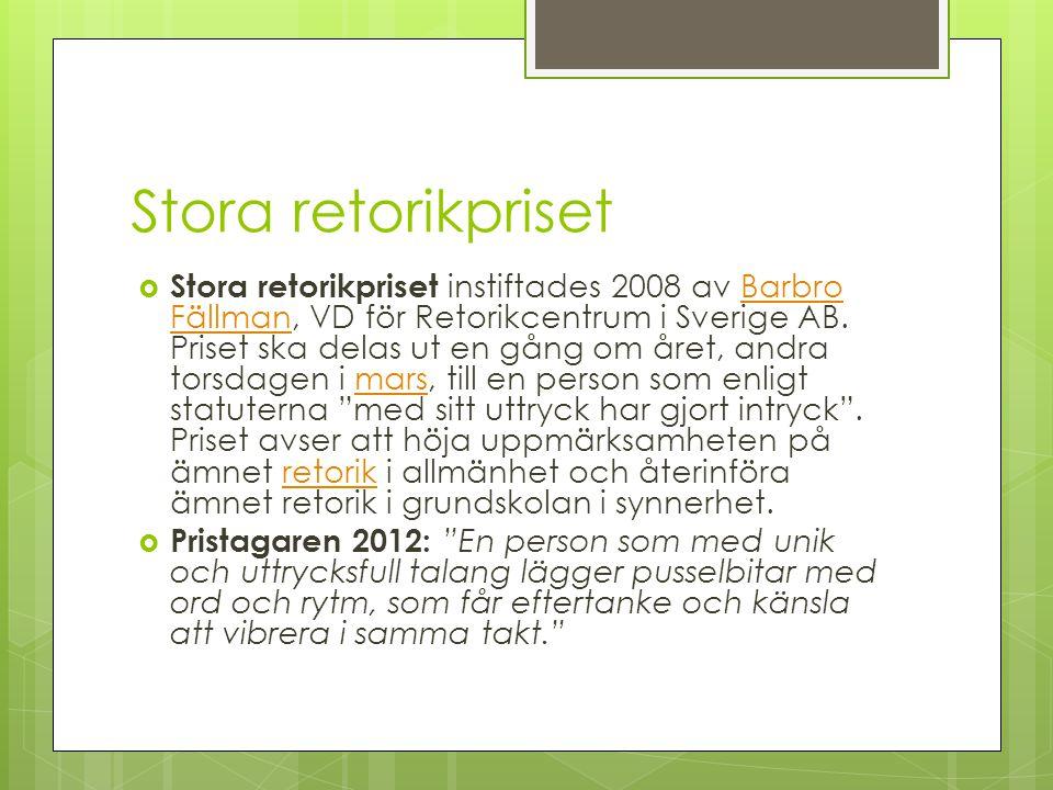 Stora retorikpriset  Stora retorikpriset instiftades 2008 av Barbro Fällman, VD för Retorikcentrum i Sverige AB. Priset ska delas ut en gång om året,