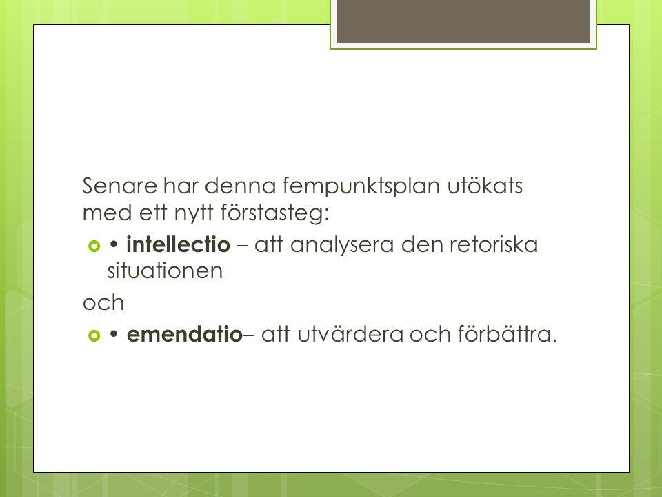 Senare har denna fempunktsplan utökats med ett nytt förstasteg:  intellectio – att analysera den retoriska situationen och  emendatio – att utvärder