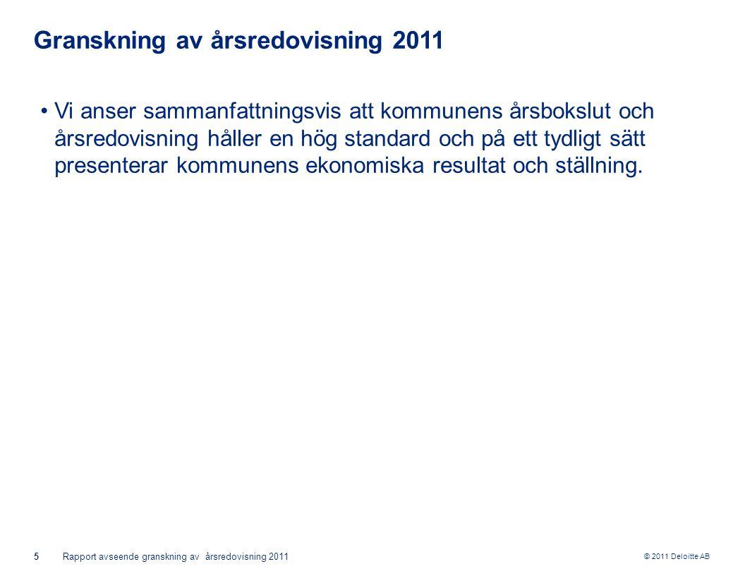 © 2011 Deloitte AB 5Rapport avseende granskning av årsredovisning 2011 Granskning av årsredovisning 2011 Vi anser sammanfattningsvis att kommunens års