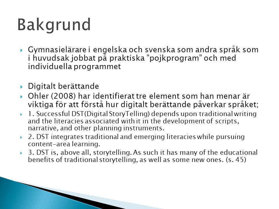  Gymnasielärare i engelska och svenska som andra språk som i huvudsak jobbat på praktiska pojkprogram och med individuella programmet  Digitalt berättande  Ohler (2008) har identifierat tre element som han menar är viktiga för att förstå hur digitalt berättande påverkar språket;  1.