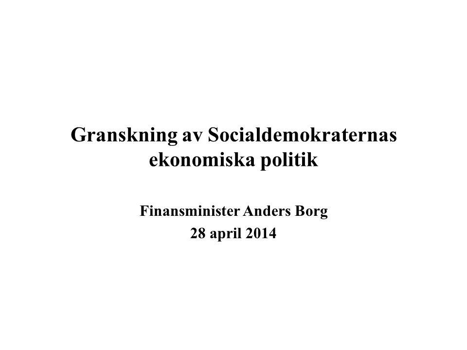 Granskning av Socialdemokraternas ekonomiska politik Finansminister Anders Borg 28 april 2014
