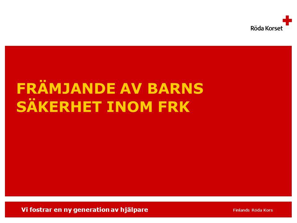 Vi fostrar en ny generation av hjälpare Finlands Röda Kors FRÄMJANDE AV BARNS SÄKERHET INOM FRK