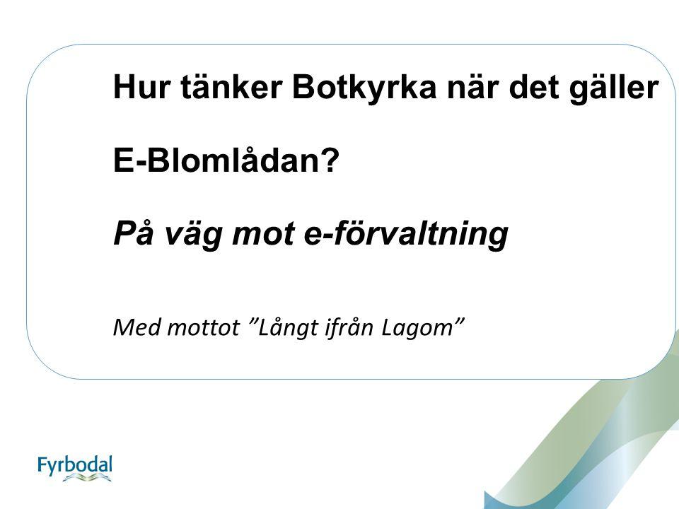 """Hur tänker Botkyrka när det gäller E-Blomlådan? På väg mot e-förvaltning Med mottot """"Långt ifrån Lagom"""""""