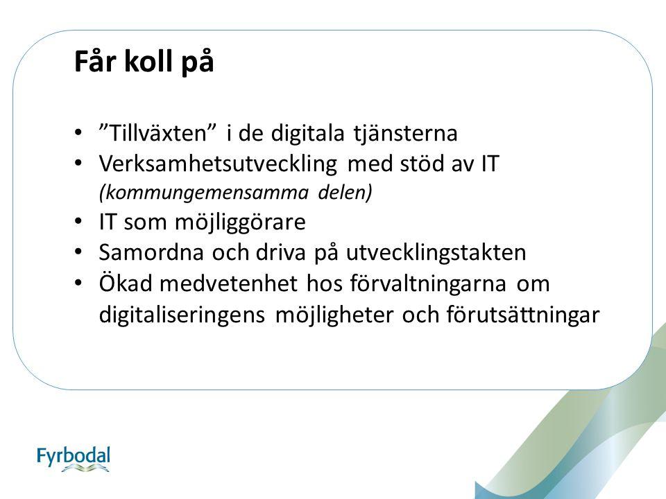 """Får koll på """"Tillväxten"""" i de digitala tjänsterna Verksamhetsutveckling med stöd av IT (kommungemensamma delen) IT som möjliggörare Samordna och driva"""