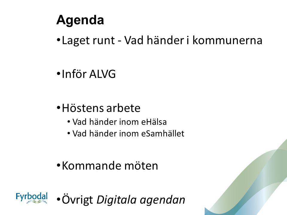 Agenda Laget runt - Vad händer i kommunerna Inför ALVG Höstens arbete Vad händer inom eHälsa Vad händer inom eSamhället Kommande möten Övrigt Digitala