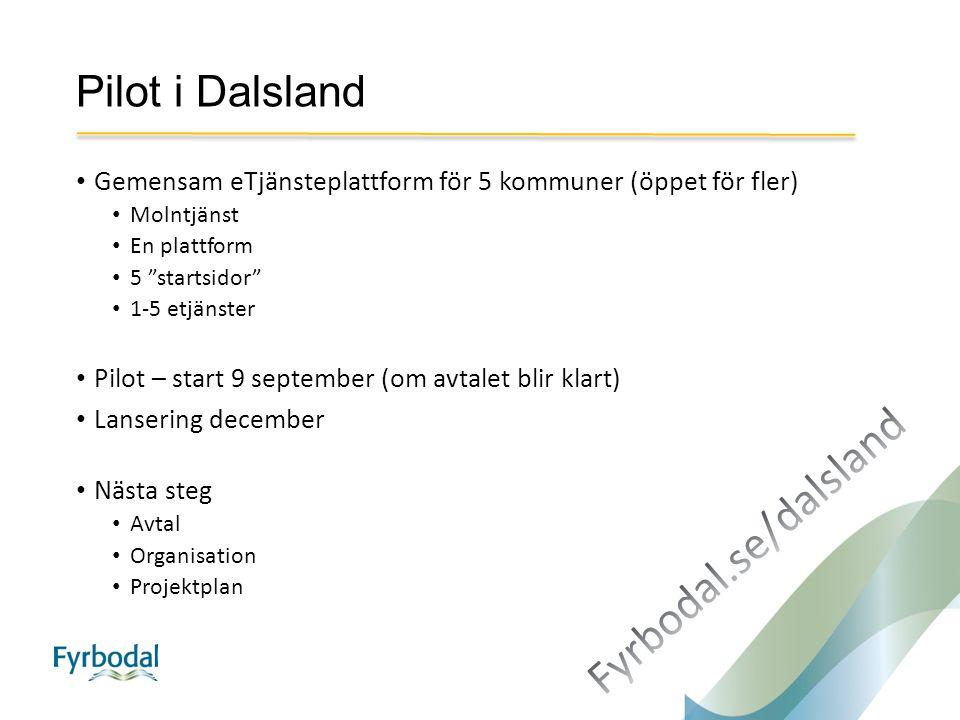"""Pilot i Dalsland Gemensam eTjänsteplattform för 5 kommuner (öppet för fler) Molntjänst En plattform 5 """"startsidor"""" 1-5 etjänster Pilot – start 9 septe"""