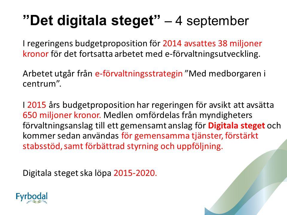 """""""Det digitala steget"""" – 4 september I regeringens budgetproposition för 2014 avsattes 38 miljoner kronor för det fortsatta arbetet med e-förvaltningsu"""
