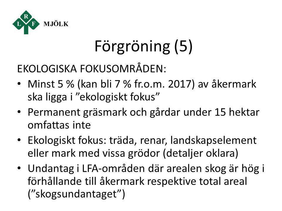 """Förgröning (5) EKOLOGISKA FOKUSOMRÅDEN: Minst 5 % (kan bli 7 % fr.o.m. 2017) av åkermark ska ligga i """"ekologiskt fokus"""" Permanent gräsmark och gårdar"""
