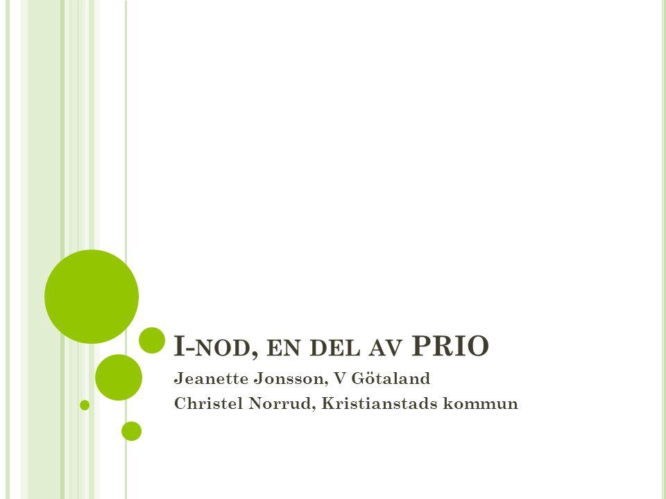 I- NOD, EN DEL AV PRIO Jeanette Jonsson, V Götaland Christel Norrud, Kristianstads kommun