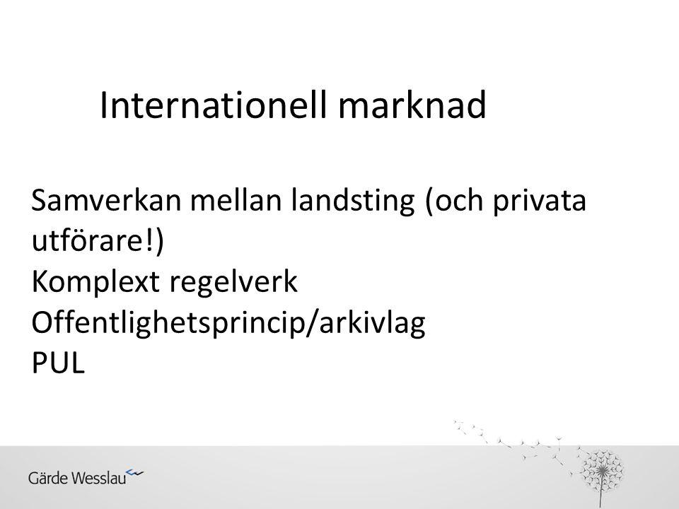 Internationell marknad Samverkan mellan landsting (och privata utförare!) Komplext regelverk Offentlighetsprincip/arkivlag PUL