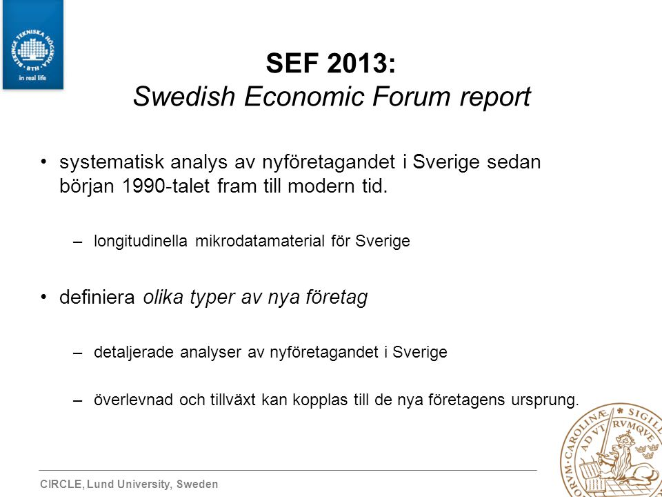 CIRCLE, Lund University, Sweden SEF 2013: Swedish Economic Forum report systematisk analys av nyföretagandet i Sverige sedan början 1990-talet fram till modern tid.