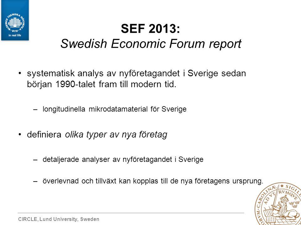 CIRCLE, Lund University, Sweden SEF 2013: Swedish Economic Forum report systematisk analys av nyföretagandet i Sverige sedan början 1990-talet fram ti