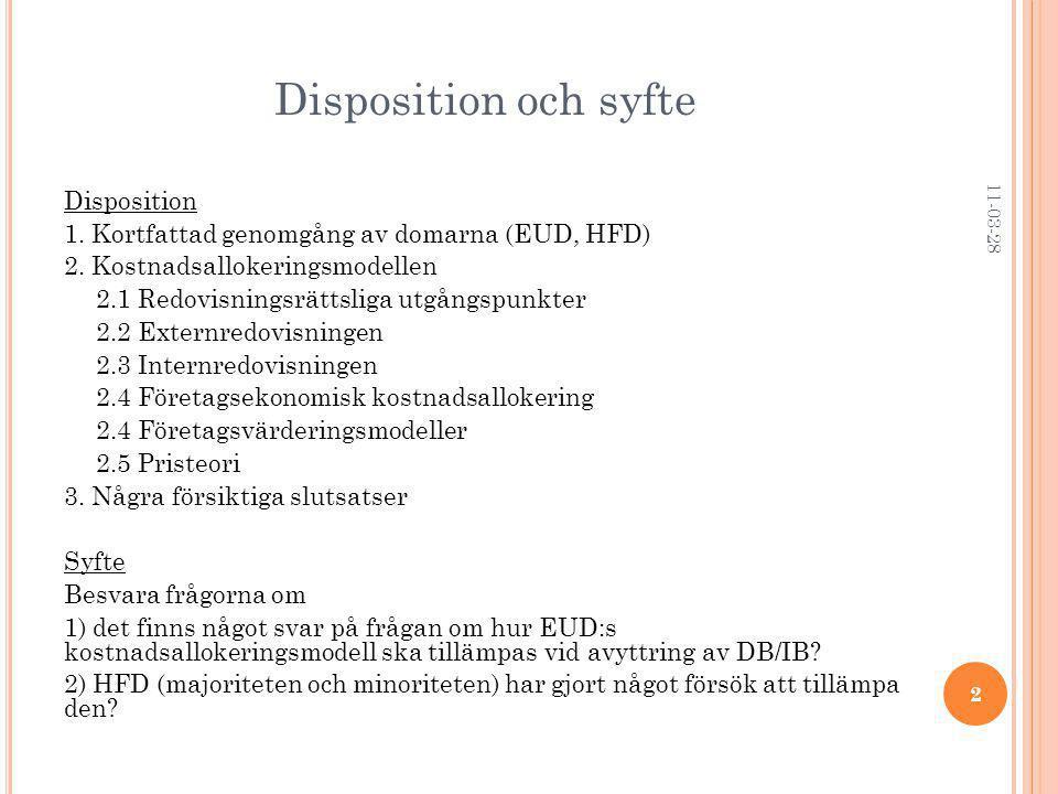 Disposition och syfte Disposition 1.Kortfattad genomgång av domarna (EUD, HFD) 2.