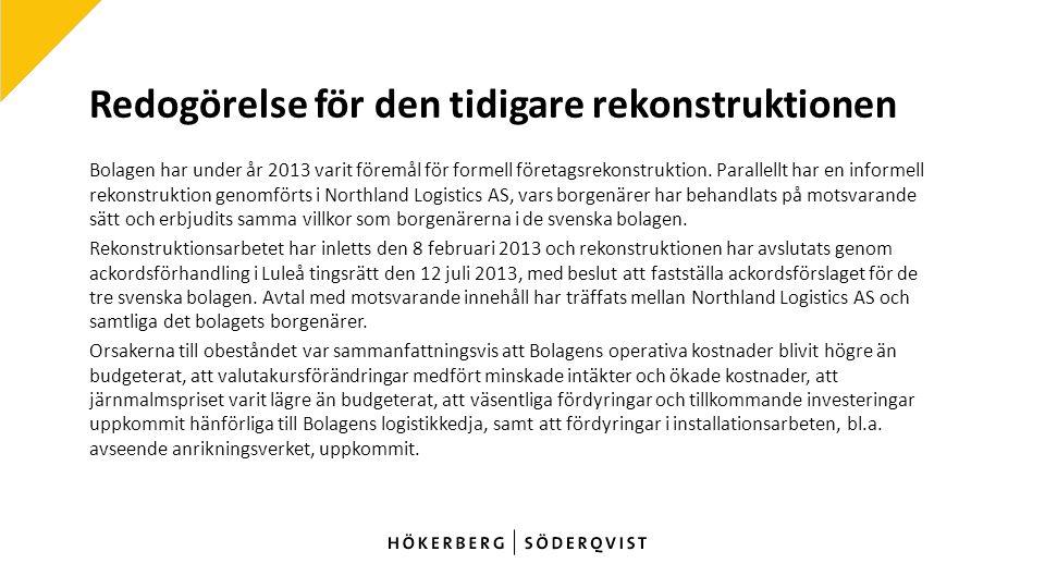 Redogörelse för den tidigare rekonstruktionen Bolagen har under år 2013 varit föremål för formell företagsrekonstruktion.