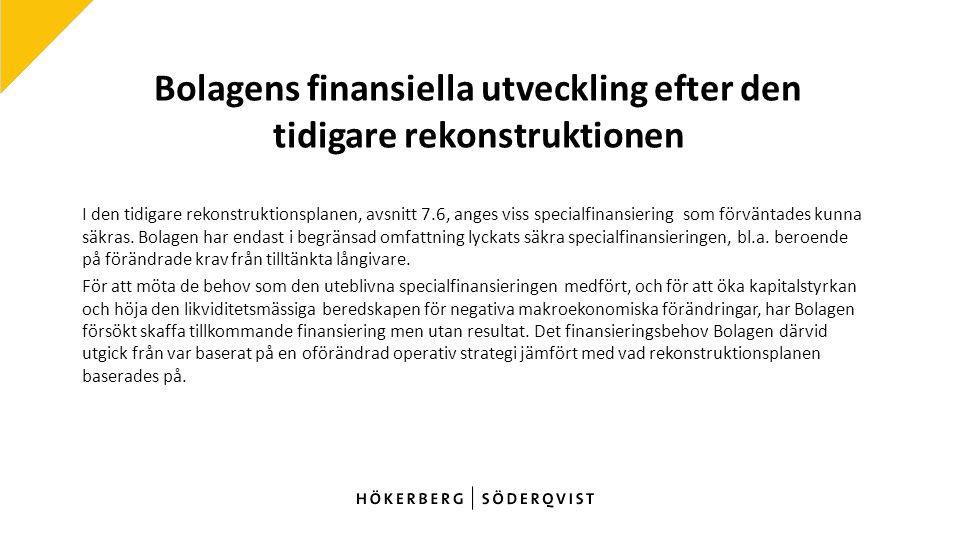 Bolagens finansiella utveckling efter den tidigare rekonstruktionen I den tidigare rekonstruktionsplanen, avsnitt 7.6, anges viss specialfinansiering som förväntades kunna säkras.