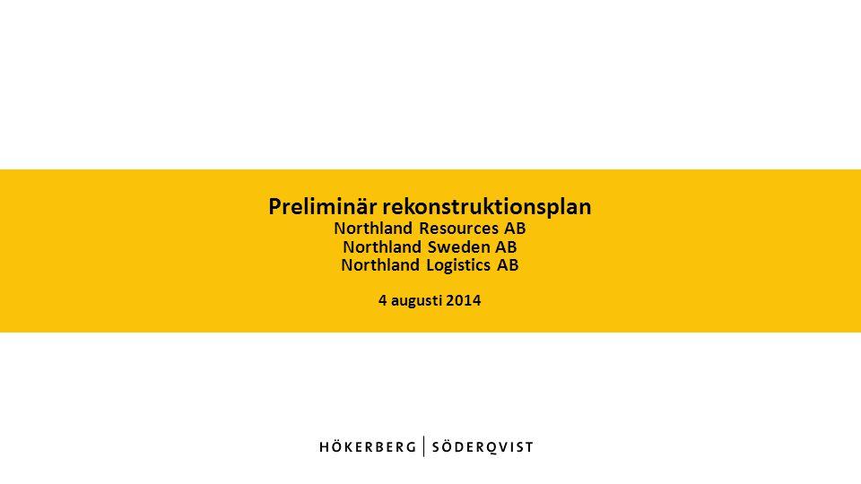 Preliminär rekonstruktionsplan Northland Resources AB Northland Sweden AB Northland Logistics AB 4 augusti 2014
