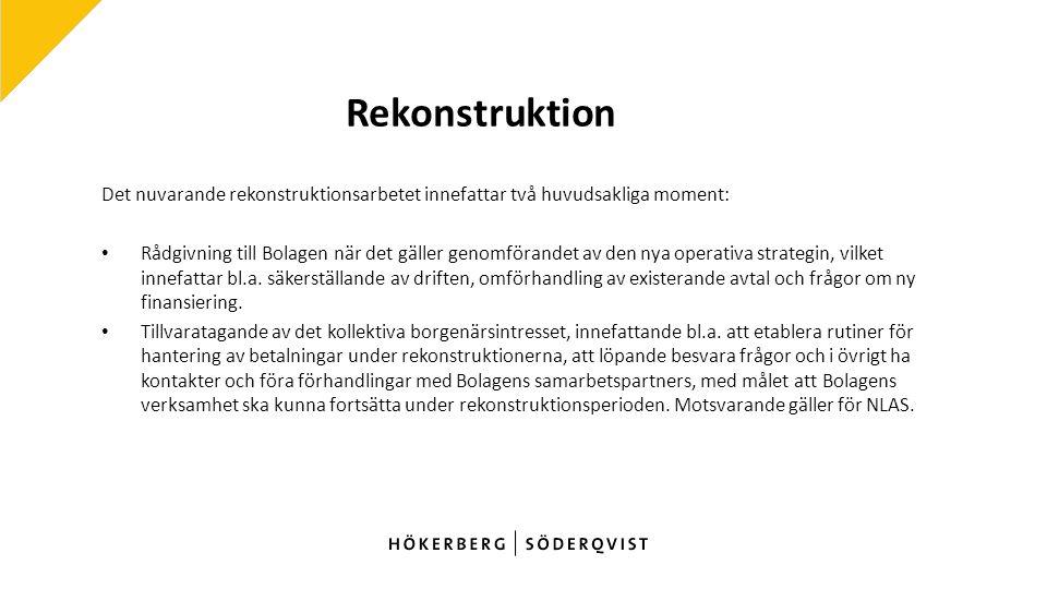 Rekonstruktion Det nuvarande rekonstruktionsarbetet innefattar två huvudsakliga moment: Rådgivning till Bolagen när det gäller genomförandet av den nya operativa strategin, vilket innefattar bl.a.