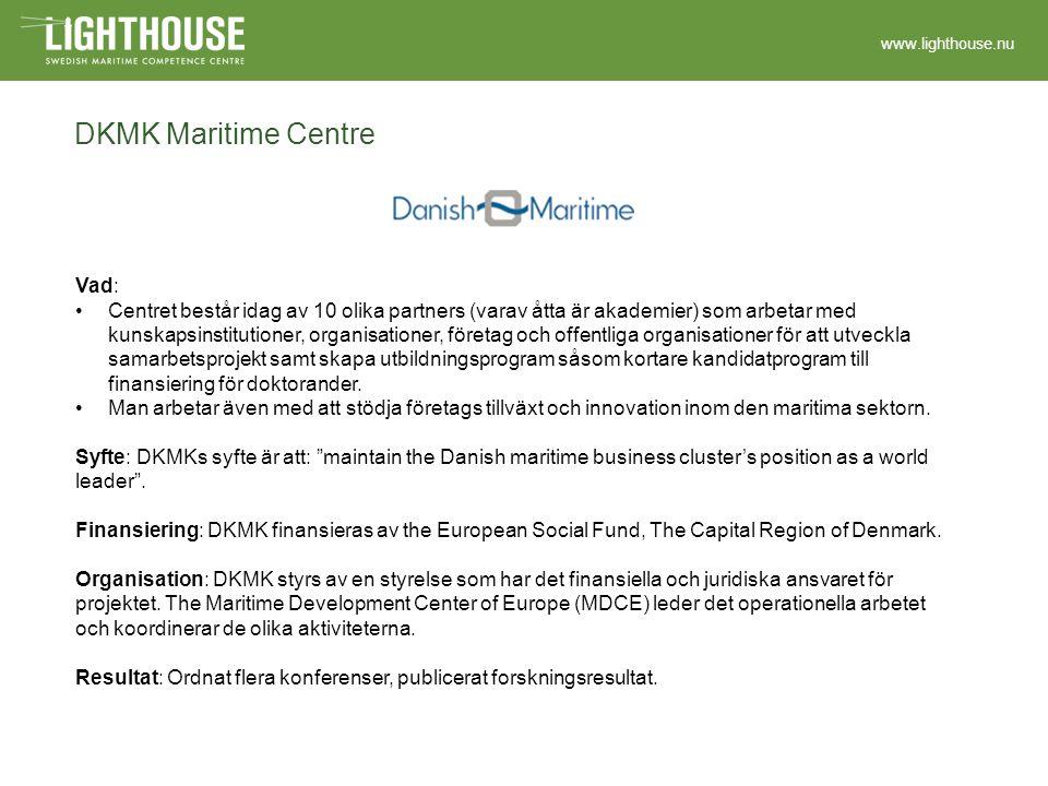 www.lighthouse.nu DKMK Maritime Centre Vad: Centret består idag av 10 olika partners (varav åtta är akademier) som arbetar med kunskapsinstitutioner, organisationer, företag och offentliga organisationer för att utveckla samarbetsprojekt samt skapa utbildningsprogram såsom kortare kandidatprogram till finansiering för doktorander.