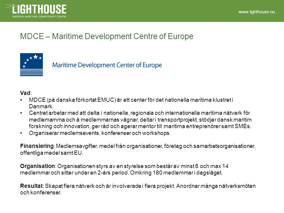 www.lighthouse.nu MDCE – Maritime Development Centre of Europe Vad: MDCE (på danska förkortat EMUC) är ett center för det nationella maritima klustret