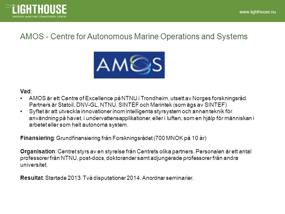 www.lighthouse.nu AMOS - Centre for Autonomous Marine Operations and Systems Vad: AMOS är ett Centre of Excellence på NTNU i Trondheim, utsett av Norg