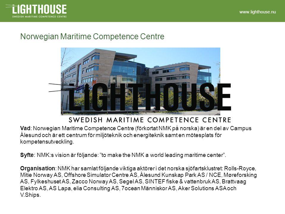 www.lighthouse.nu Norwegian Maritime Competence Centre Vad: Norwegian Maritime Competence Centre (förkortat NMK på norska) är en del av Campus Ålesund och är ett centrum för miljöteknik och energiteknik samt en mötesplats för kompetensutveckling.