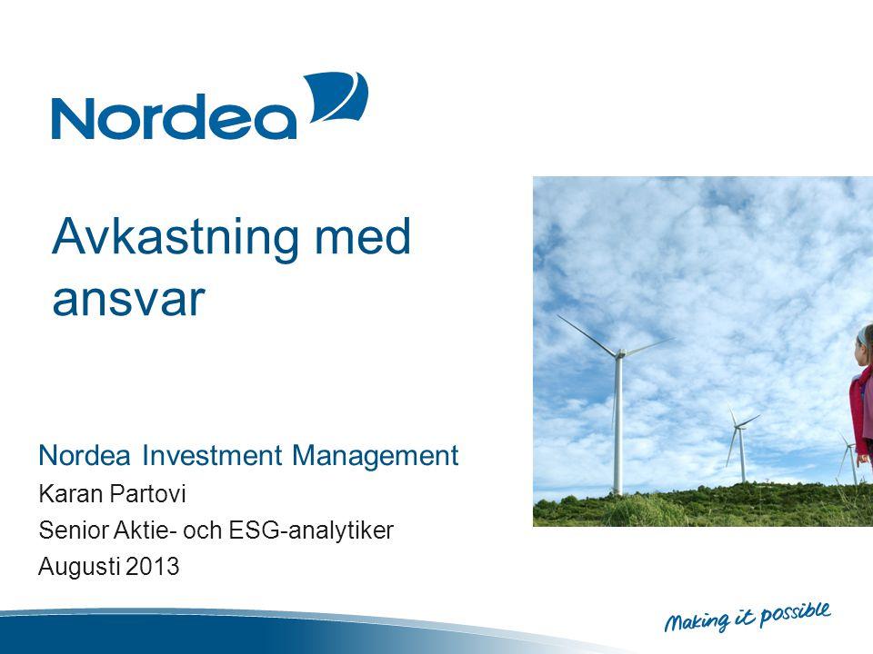 Avkastning med ansvar Nordea Investment Management Karan Partovi Senior Aktie- och ESG-analytiker Augusti 2013