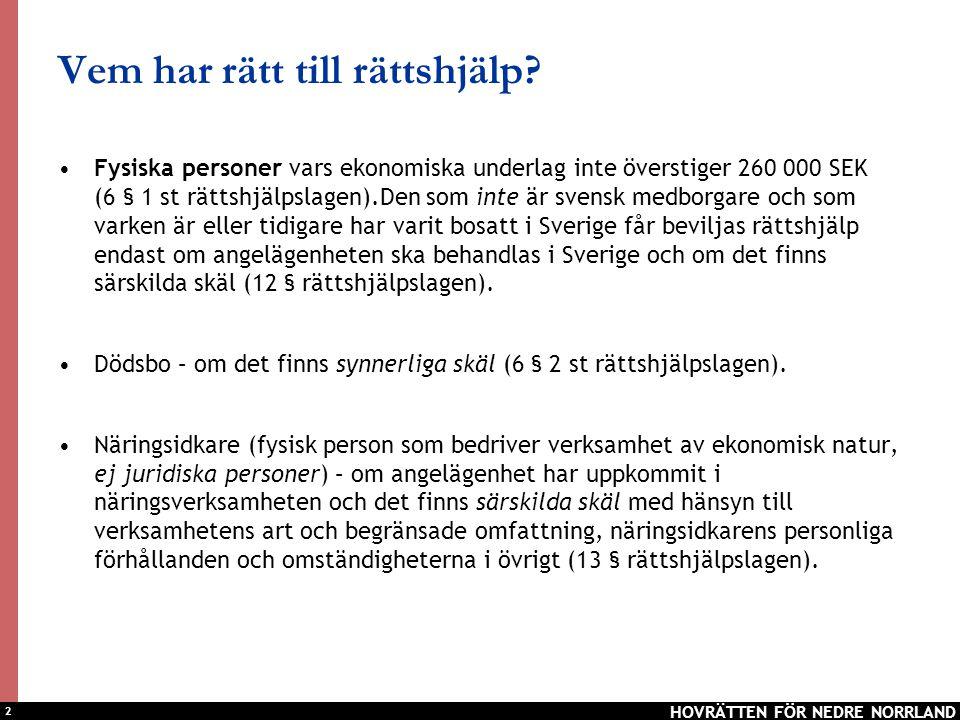 2 Vem har rätt till rättshjälp? Fysiska personer vars ekonomiska underlag inte överstiger 260 000 SEK (6 § 1 st rättshjälpslagen).Den som inte är sven