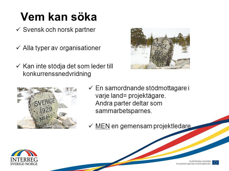 Vem kan söka Svensk och norsk partner Alla typer av organisationer Kan inte stödja det som leder till konkurrenssnedvridning En samordnande stödmottagare i varje land= projektägare.