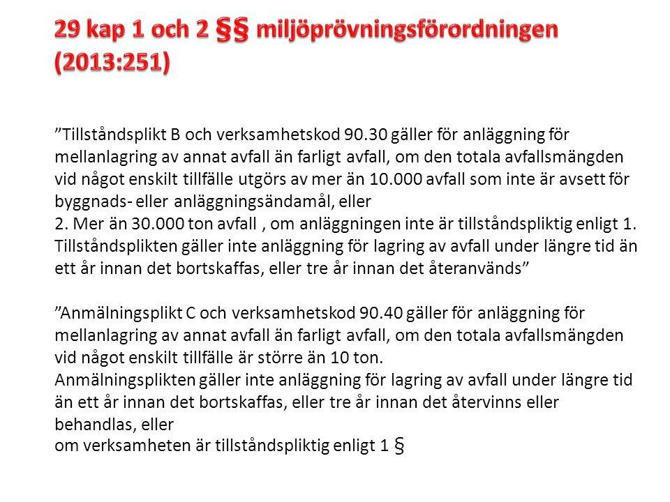 """""""Tillståndsplikt B och verksamhetskod 90.30 gäller för anläggning för mellanlagring av annat avfall än farligt avfall, om den totala avfallsmängden vi"""